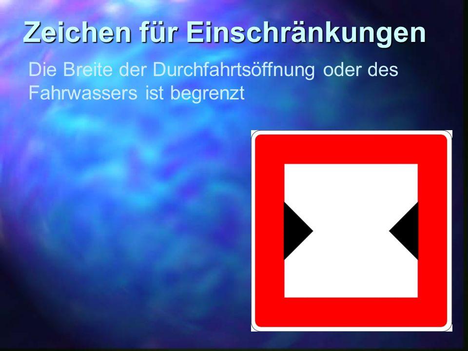 Zeichen für Einschränkungen Die Breite der Durchfahrtsöffnung oder des Fahrwassers ist begrenzt