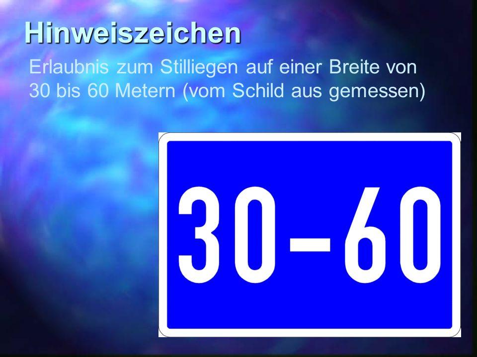 Hinweiszeichen Erlaubnis zum Stilliegen auf einer Breite von 30 bis 60 Metern (vom Schild aus gemessen)