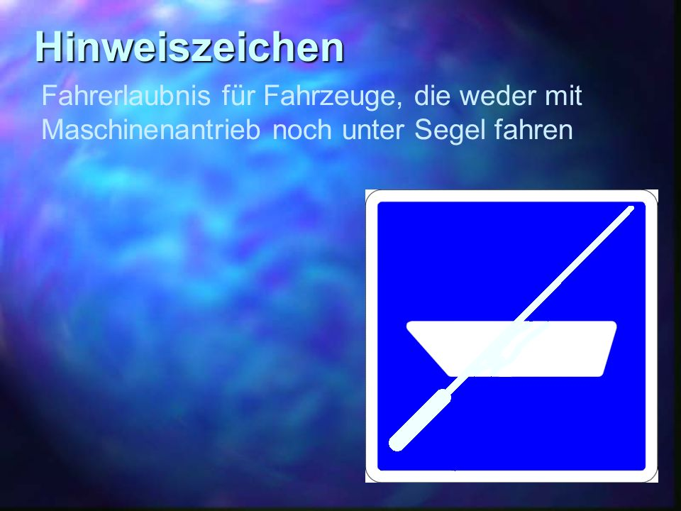 Hinweiszeichen Fahrerlaubnis für Fahrzeuge, die weder mit Maschinenantrieb noch unter Segel fahren