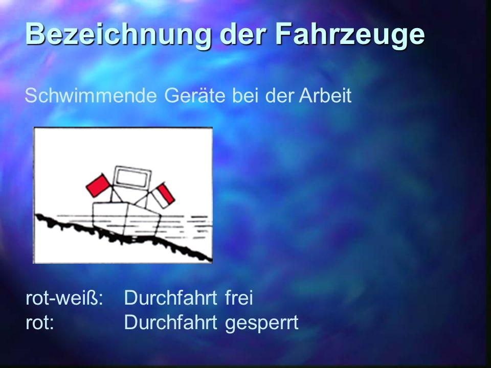 Bezeichnung der Fahrzeuge Schwimmende Geräte bei der Arbeit rot-weiß:Durchfahrt frei rot:Durchfahrt gesperrt