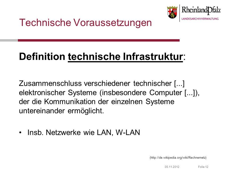05.11.2012Folie 12 Technische Voraussetzungen Definition technische Infrastruktur: Zusammenschluss verschiedener technischer [...] elektronischer Syst