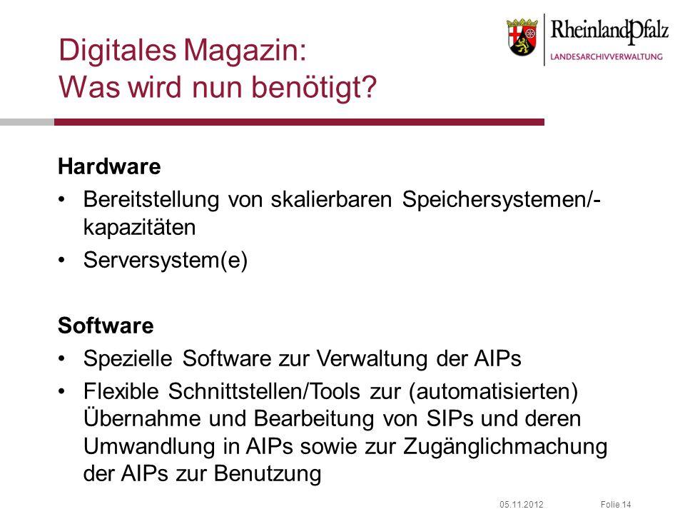 05.11.2012Folie 14 Digitales Magazin: Was wird nun benötigt? Hardware Bereitstellung von skalierbaren Speichersystemen/- kapazitäten Serversystem(e) S