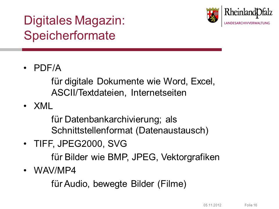 05.11.2012Folie 16 Digitales Magazin: Speicherformate PDF/A für digitale Dokumente wie Word, Excel, ASCII/Textdateien, Internetseiten XML für Datenban