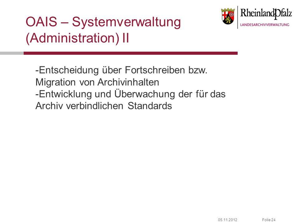 05.11.2012Folie 24 OAIS – Systemverwaltung (Administration) II -Entscheidung über Fortschreiben bzw. Migration von Archivinhalten -Entwicklung und Übe