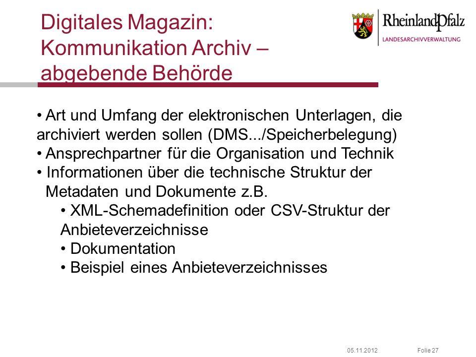 05.11.2012Folie 27 Digitales Magazin: Kommunikation Archiv – abgebende Behörde Art und Umfang der elektronischen Unterlagen, die archiviert werden sol