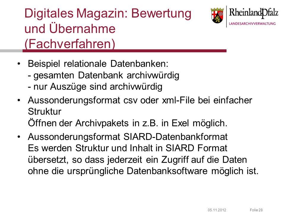 05.11.2012Folie 28 Digitales Magazin: Bewertung und Übernahme (Fachverfahren) Beispiel relationale Datenbanken: - gesamten Datenbank archivwürdig - nu