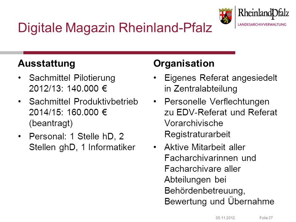 05.11.2012Folie 37 Digitale Magazin Rheinland-Pfalz Ausstattung Sachmittel Pilotierung 2012/13: 140.000 Sachmittel Produktivbetrieb 2014/15: 160.000 (