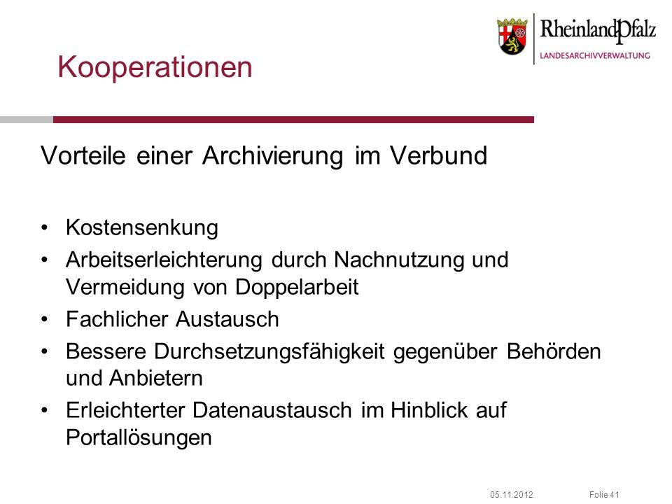 05.11.2012Folie 41 Kooperationen Vorteile einer Archivierung im Verbund Kostensenkung Arbeitserleichterung durch Nachnutzung und Vermeidung von Doppel