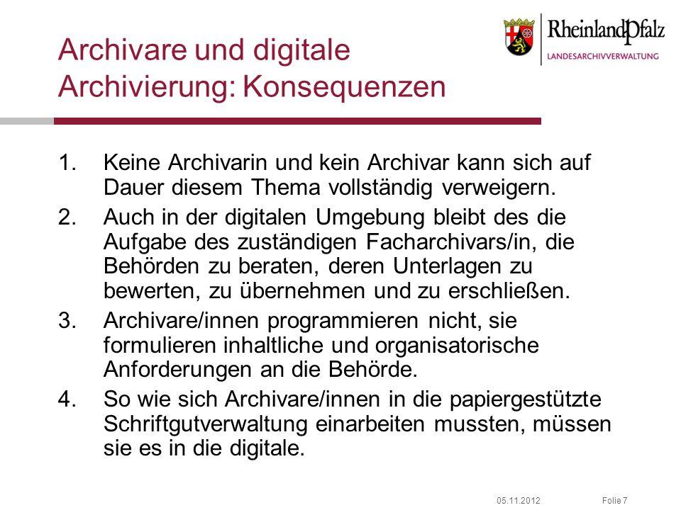 05.11.2012Folie 7 Archivare und digitale Archivierung: Konsequenzen 1.Keine Archivarin und kein Archivar kann sich auf Dauer diesem Thema vollständig