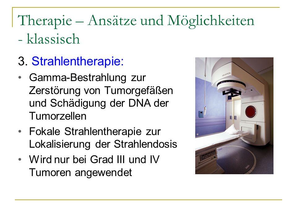 Therapie – Ansätze und Möglichkeiten - klassisch 3. Strahlentherapie: Gamma-Bestrahlung zur Zerstörung von Tumorgefäßen und Schädigung der DNA der Tum