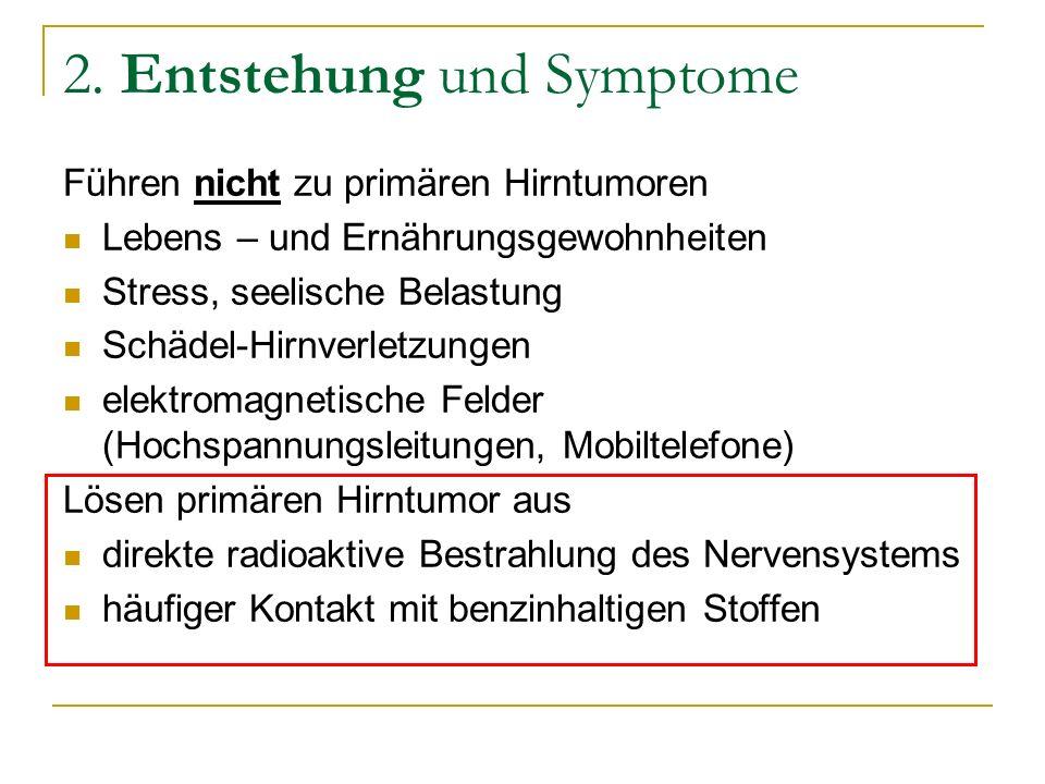 2. Entstehung und Symptome Führen nicht zu primären Hirntumoren Lebens – und Ernährungsgewohnheiten Stress, seelische Belastung Schädel-Hirnverletzung