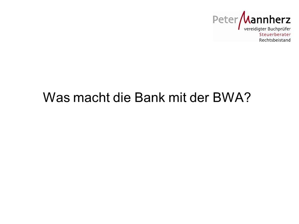 Was macht die Bank mit der BWA?