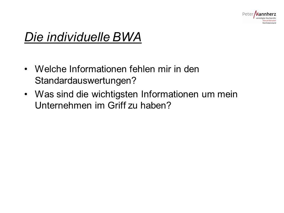 Die individuelle BWA Welche Informationen fehlen mir in den Standardauswertungen? Was sind die wichtigsten Informationen um mein Unternehmen im Griff