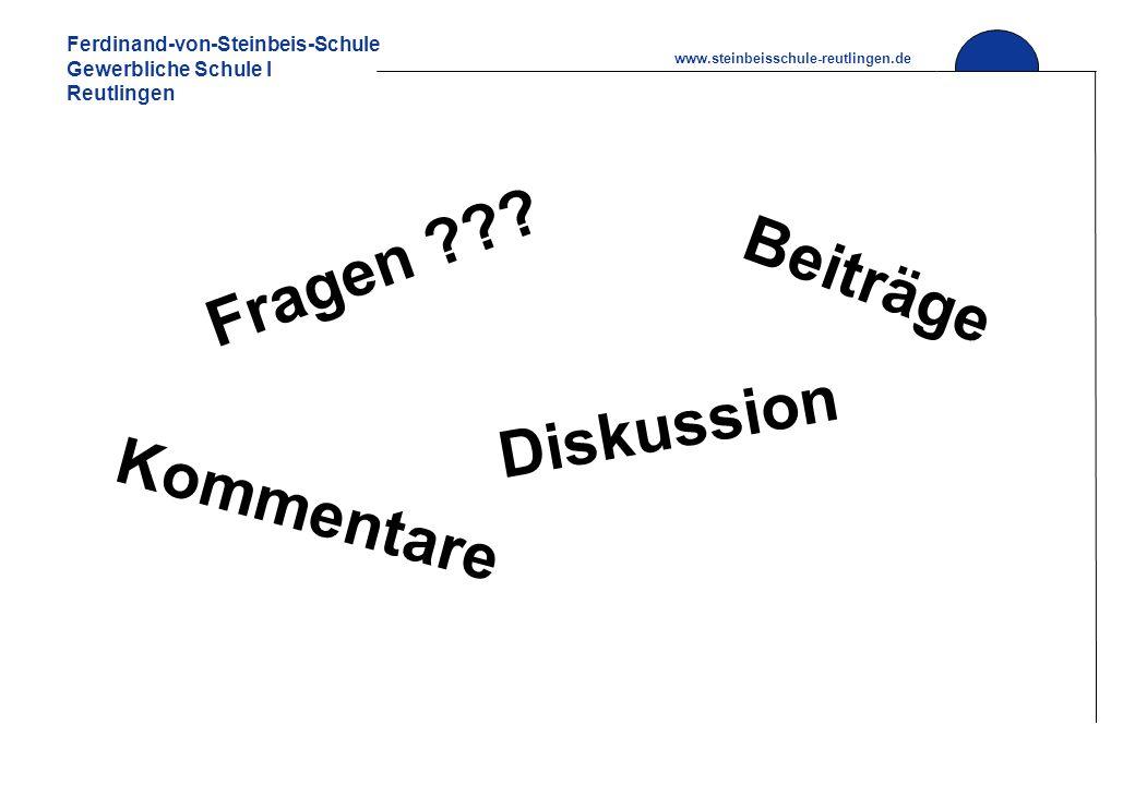 Ferdinand-von-Steinbeis-Schule Gewerbliche Schule I Reutlingen www.steinbeisschule-reutlingen.de Fragen ??? Diskussion Beiträge Kommentare