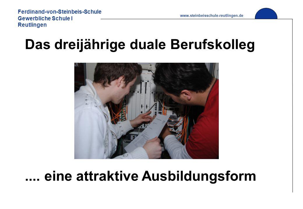 Ferdinand-von-Steinbeis-Schule Gewerbliche Schule I Reutlingen www.steinbeisschule-reutlingen.de Das dreijährige duale Berufskolleg.... eine attraktiv