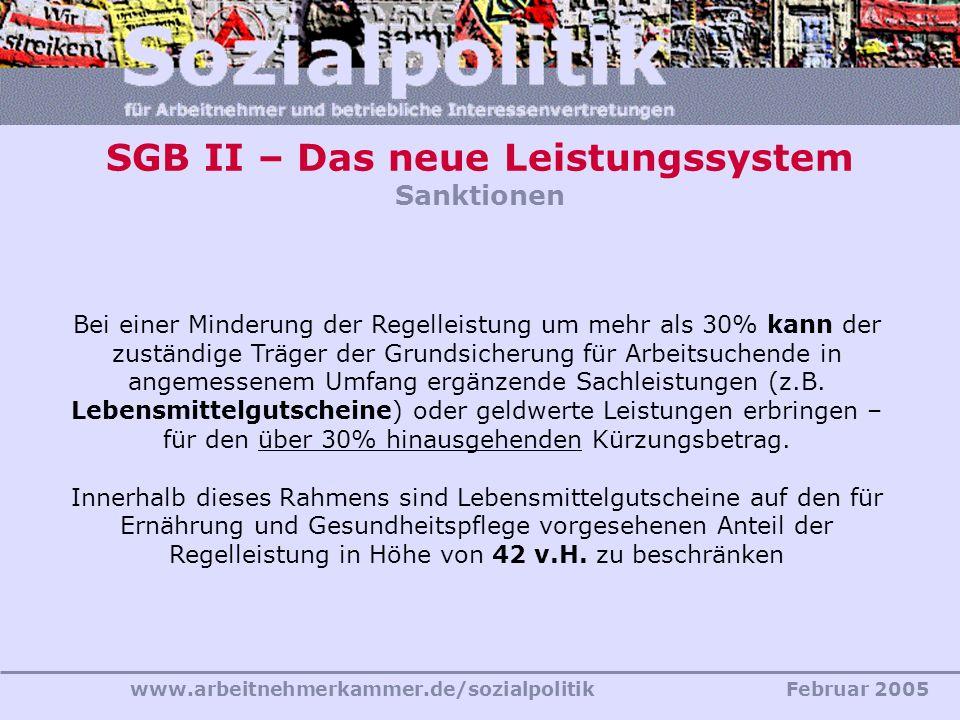www.arbeitnehmerkammer.de/sozialpolitikFebruar 2005 Bei einer Minderung der Regelleistung um mehr als 30% kann der zuständige Träger der Grundsicherun
