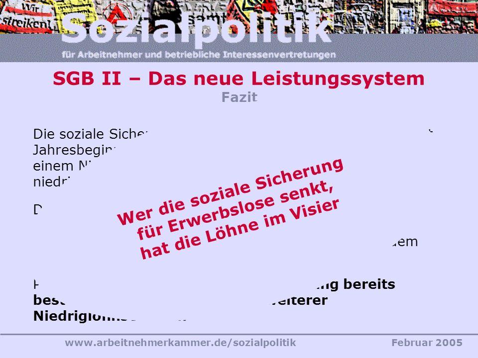www.arbeitnehmerkammer.de/sozialpolitikFebruar 2005 SGB II – Das neue Leistungssystem Fazit Die soziale Sicherung Langzeiterwerbsloser bewegt sich sei