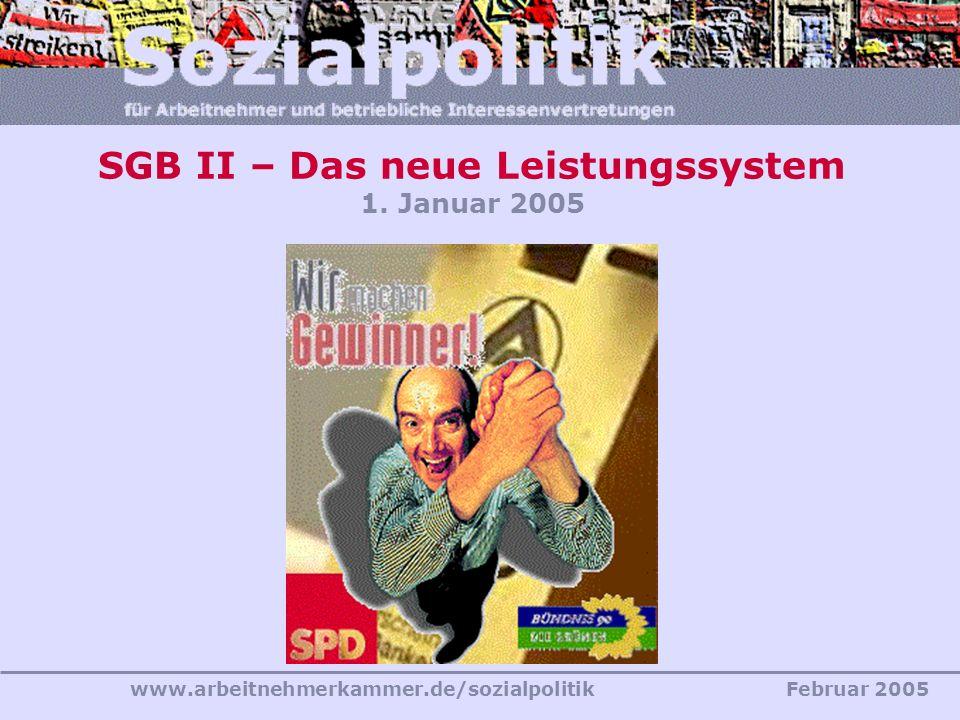 www.arbeitnehmerkammer.de/sozialpolitikFebruar 2005 SGB II – Das neue Leistungssystem 1. Januar 2005