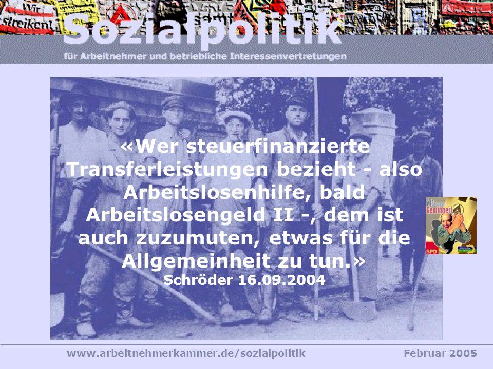 www.arbeitnehmerkammer.de/sozialpolitikFebruar 2005 «Wer steuerfinanzierte Transferleistungen bezieht - also Arbeitslosenhilfe, bald Arbeitslosengeld