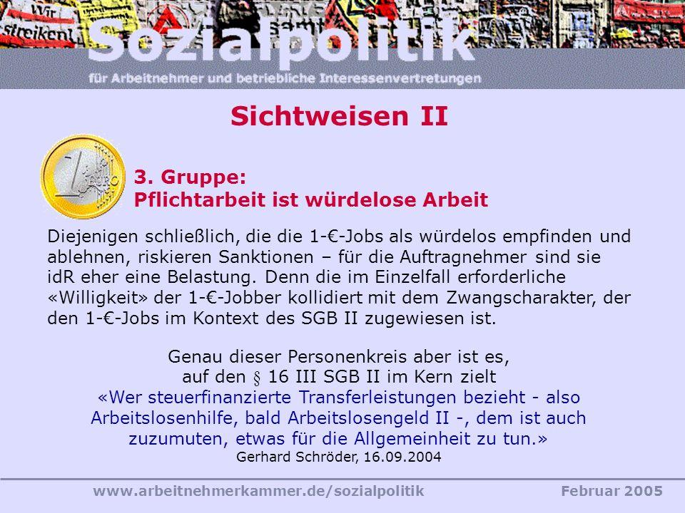 www.arbeitnehmerkammer.de/sozialpolitikFebruar 2005 Sichtweisen II 3. Gruppe: Pflichtarbeit ist würdelose Arbeit Diejenigen schließlich, die die 1--Jo