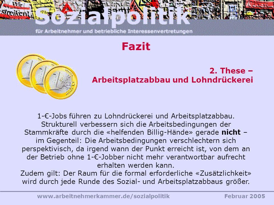 www.arbeitnehmerkammer.de/sozialpolitikFebruar 2005 Fazit 2. These – Arbeitsplatzabbau und Lohndrückerei 1--Jobs führen zu Lohndrückerei und Arbeitspl