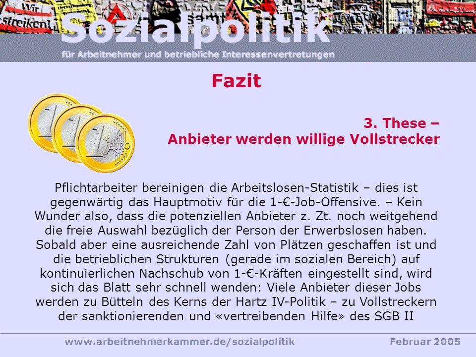www.arbeitnehmerkammer.de/sozialpolitikFebruar 2005 Fazit 3. These – Anbieter werden willige Vollstrecker Pflichtarbeiter bereinigen die Arbeitslosen-