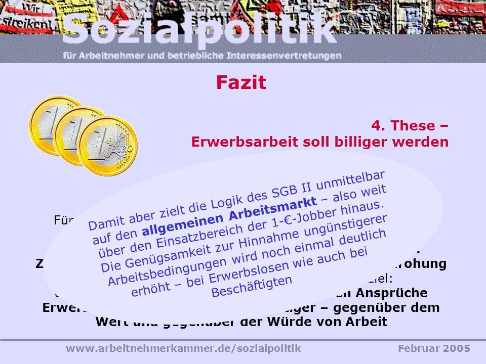 www.arbeitnehmerkammer.de/sozialpolitikFebruar 2005 Fazit 4. These – Erwerbsarbeit soll billiger werden Für Pflichtarbeiter gelten weder individuelles