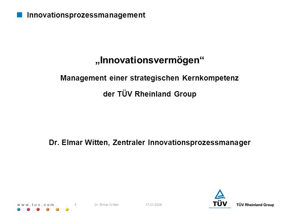 w w w. t u v. c o m 17.01.2006 1 Dr. Elmar Witten Innovationsprozessmanagement erpräsentation Innovationsvermögen Management einer strategischen Kernk