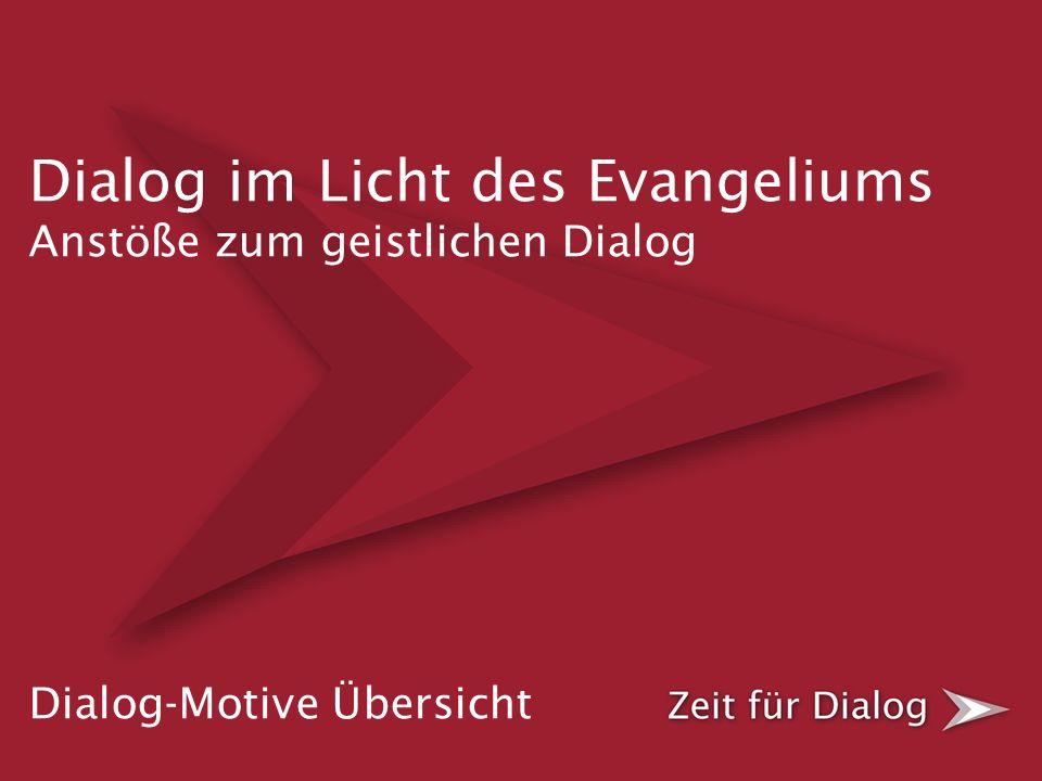 Dialog im Licht des Evangeliums Anstöße zum geistlichen Dialog Dialog-Motive Übersicht