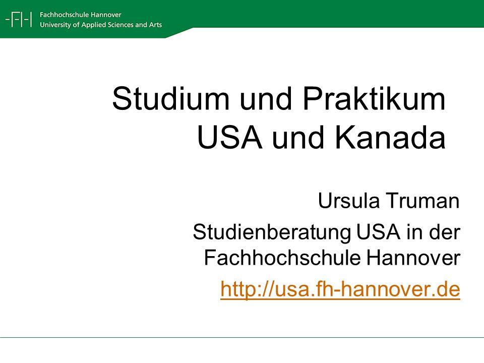 Studium und Praktikum USA und Kanada Ursula Truman Studienberatung USA in der Fachhochschule Hannover http://usa.fh-hannover.de