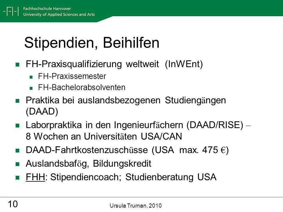 Ursula Truman, 2010 10 Stipendien, Beihilfen FH-Praxisqualifizierung weltweit (InWEnt) FH-Praxissemester FH-Bachelorabsolventen Praktika bei auslandsb