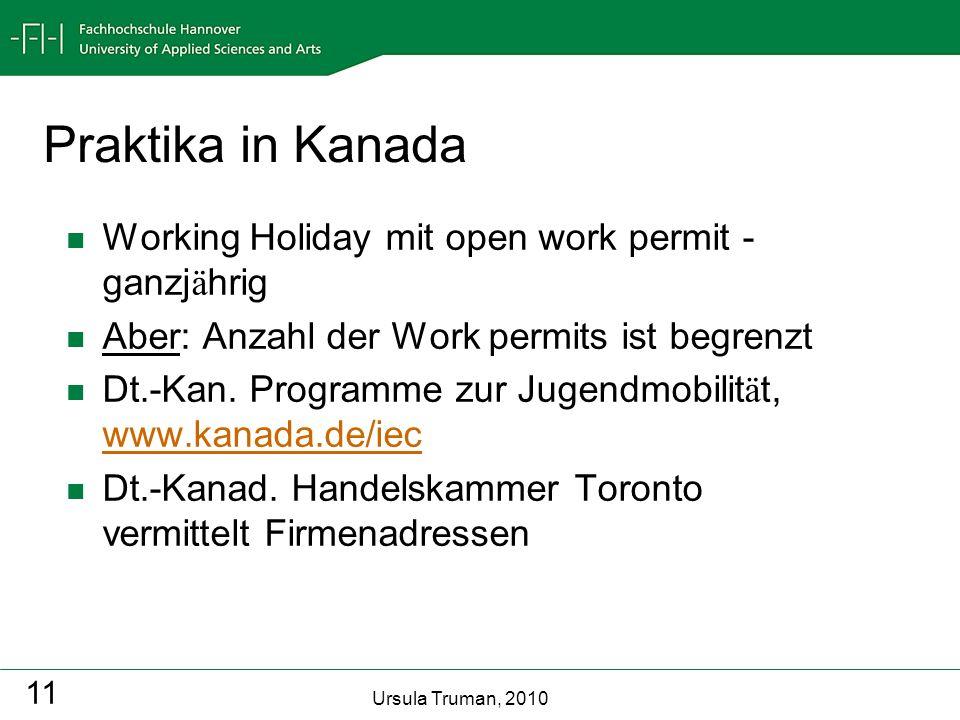Ursula Truman, 2010 11 Praktika in Kanada Working Holiday mit open work permit - ganzj ä hrig Aber: Anzahl der Work permits ist begrenzt Dt.-Kan. Prog
