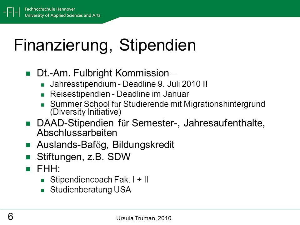 Ursula Truman, 2010 6 Finanzierung, Stipendien Dt.-Am. Fulbright Kommission – Jahresstipendium - Deadline 9. Juli 2010 !! Reisestipendien - Deadline i