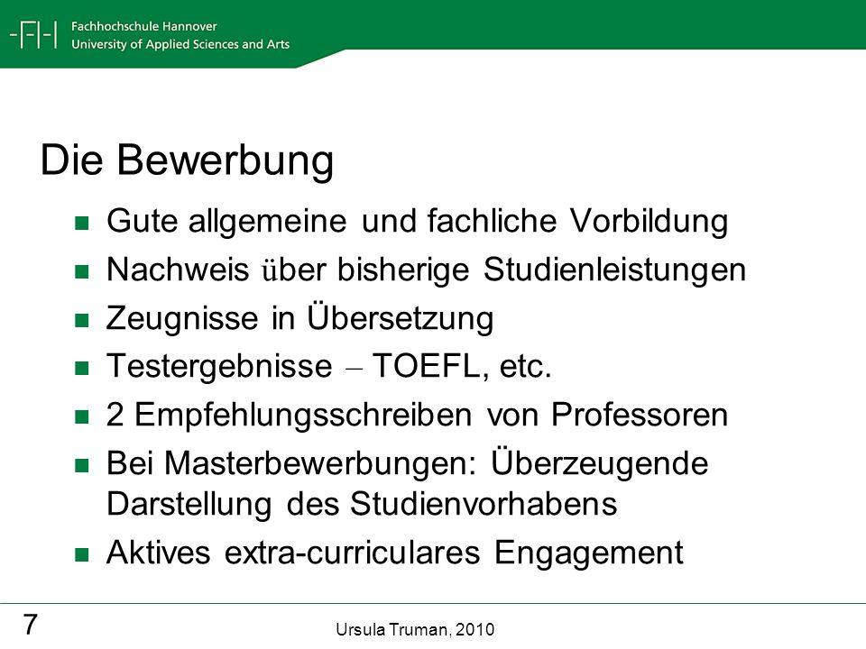 Ursula Truman, 2010 7 Die Bewerbung Gute allgemeine und fachliche Vorbildung Nachweis ü ber bisherige Studienleistungen Zeugnisse in Übersetzung Teste