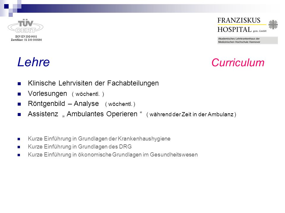 DIN EN ISO 9001 Zertifikat: 01 100 000856 Lehre Curriculum Klinische Lehrvisiten der Fachabteilungen Vorlesungen ( wöchentl. ) Röntgenbild – Analyse (