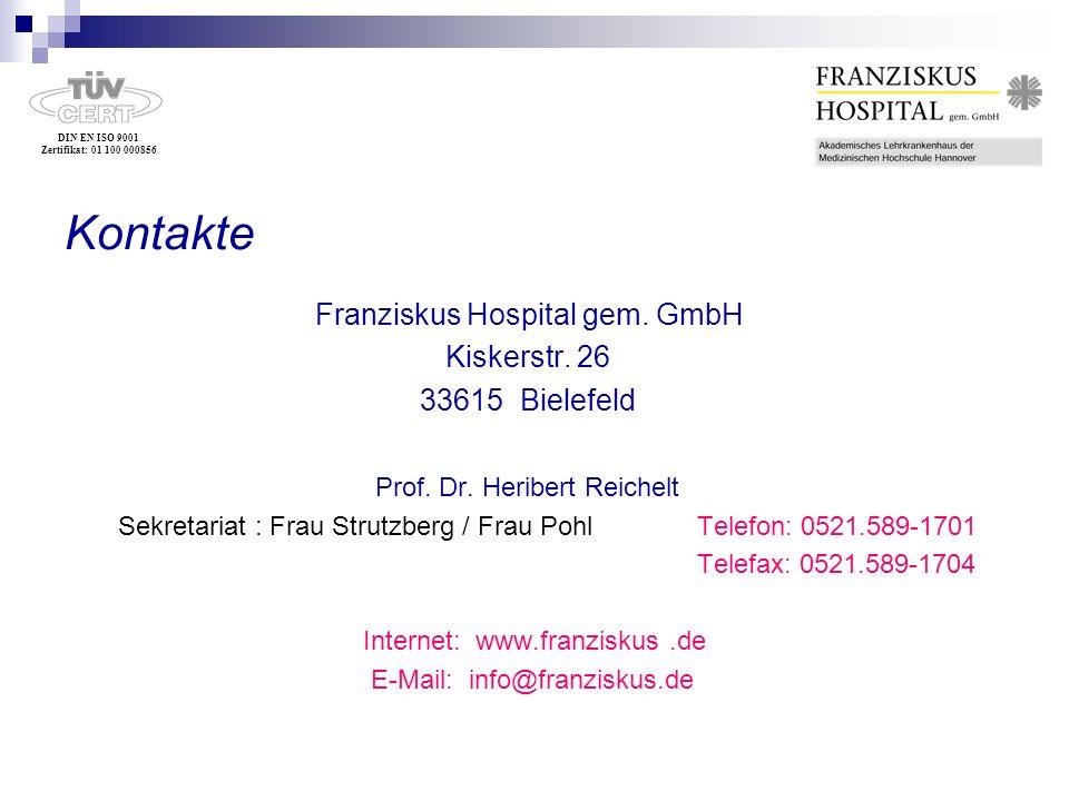 DIN EN ISO 9001 Zertifikat: 01 100 000856 Kontakte Franziskus Hospital gem. GmbH Kiskerstr. 26 33615 Bielefeld Prof. Dr. Heribert Reichelt Sekretariat