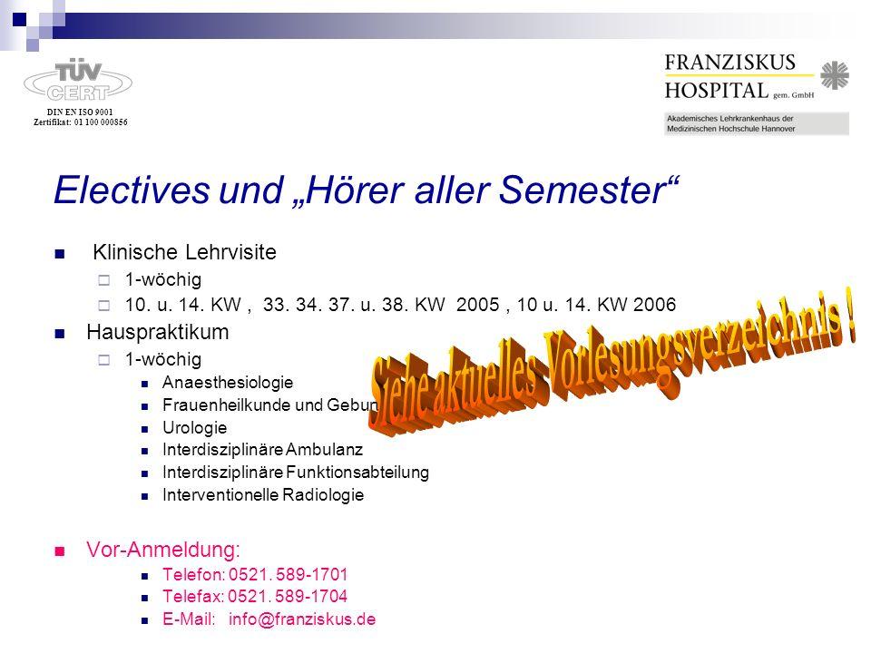 DIN EN ISO 9001 Zertifikat: 01 100 000856 Electives und Hörer aller Semester Klinische Lehrvisite 1-wöchig 10. u. 14. KW, 33. 34. 37. u. 38. KW 2005,