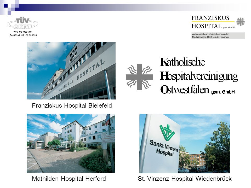 DIN EN ISO 9001 Zertifikat: 01 100 000856 Franziskus Hospital Bielefeld St. Vinzenz Hospital WiedenbrückMathilden Hospital Herford