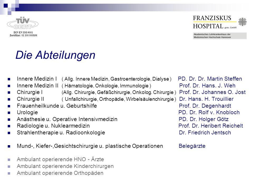 DIN EN ISO 9001 Zertifikat: 01 100 000856 Die Abteilungen Innere Medizin I ( Allg. Innere Medizin, Gastroenterologie, Dialyse ) PD. Dr. Dr. Martin Ste