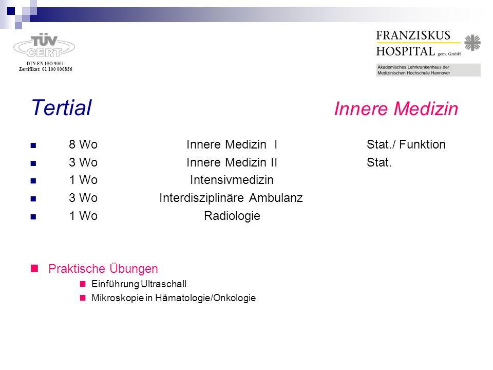 DIN EN ISO 9001 Zertifikat: 01 100 000856 Tertial Innere Medizin 8 Wo Innere Medizin I Stat./ Funktion 3 Wo Innere Medizin II Stat. 1 Wo Intensivmediz