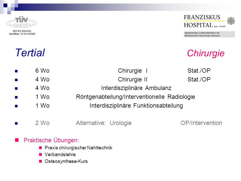 DIN EN ISO 9001 Zertifikat: 01 100 000856 Tertial Chirurgie 6 Wo Chirurgie I Stat./OP 4 Wo Chirurgie II Stat./OP 4 Wo Interdisziplinäre Ambulanz 1 Wo