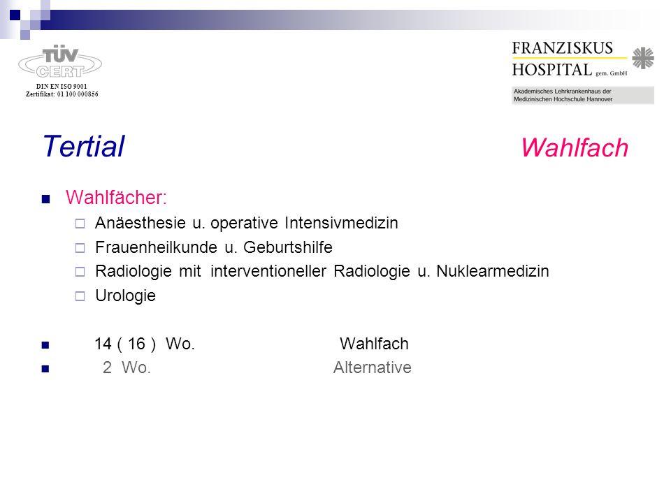 DIN EN ISO 9001 Zertifikat: 01 100 000856 Tertial Wahlfach Wahlfächer: Anäesthesie u. operative Intensivmedizin Frauenheilkunde u. Geburtshilfe Radiol