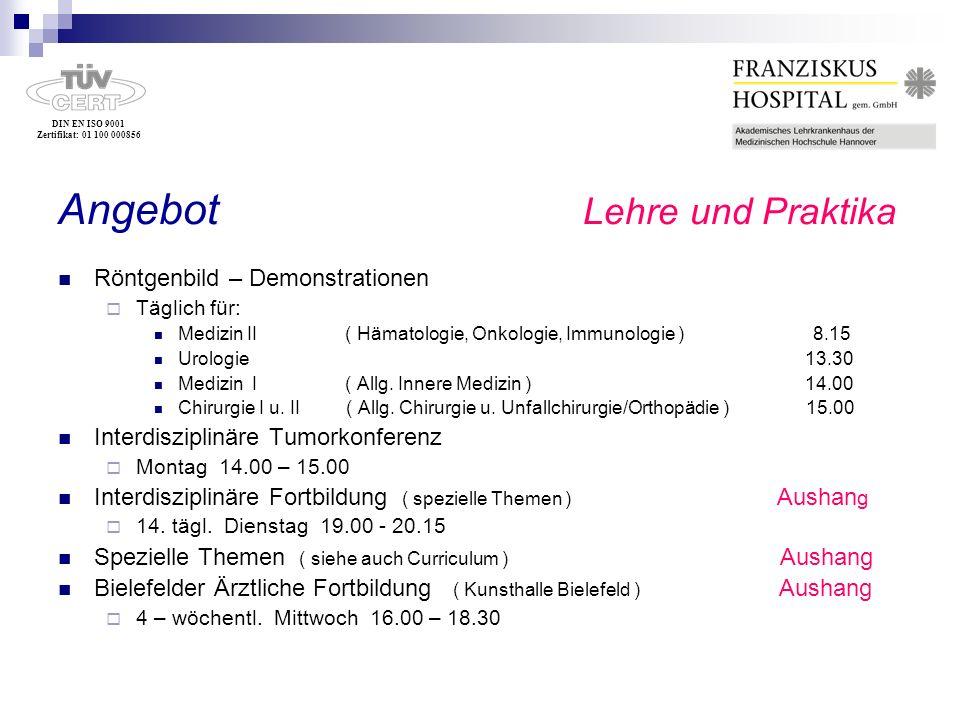 DIN EN ISO 9001 Zertifikat: 01 100 000856 Angebot Lehre und Praktika Röntgenbild – Demonstrationen Täglich für: Medizin II ( Hämatologie, Onkologie, I