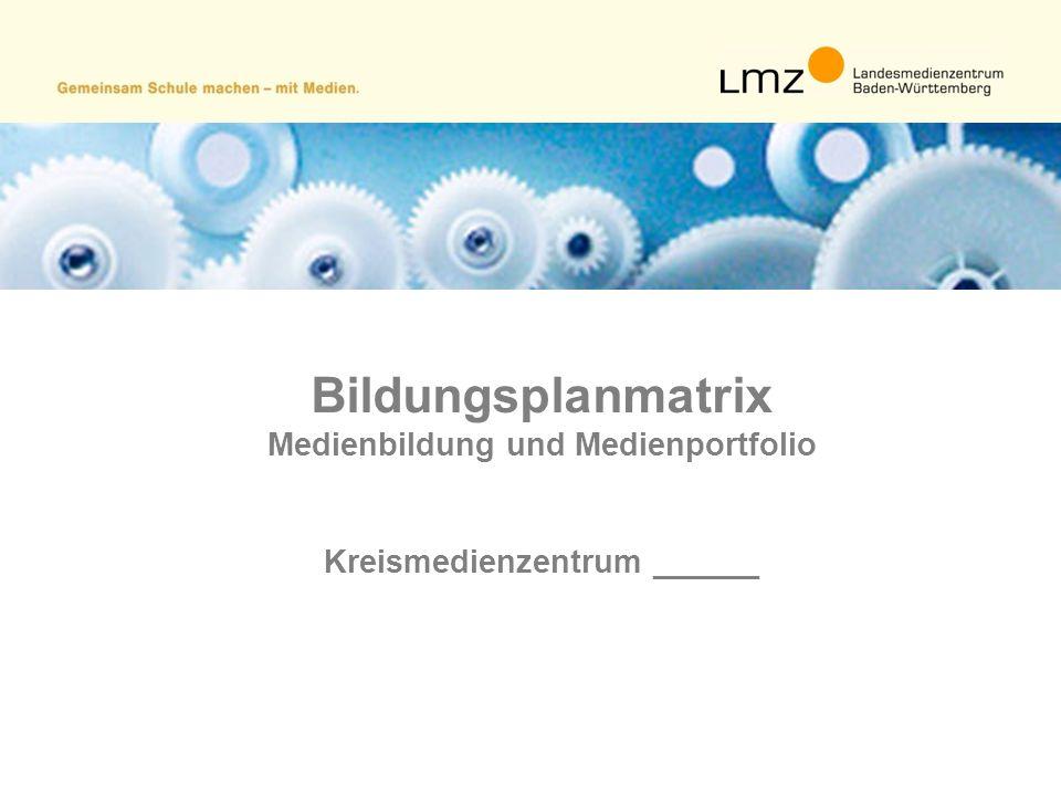 Bildungsplanmatrix Medienbildung und Medienportfolio Kreismedienzentrum ______