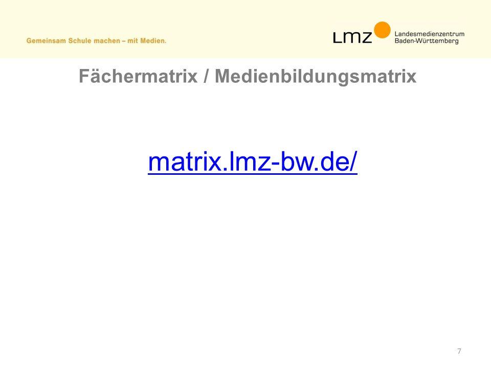 7 Fächermatrix / Medienbildungsmatrix matrix.lmz-bw.de/
