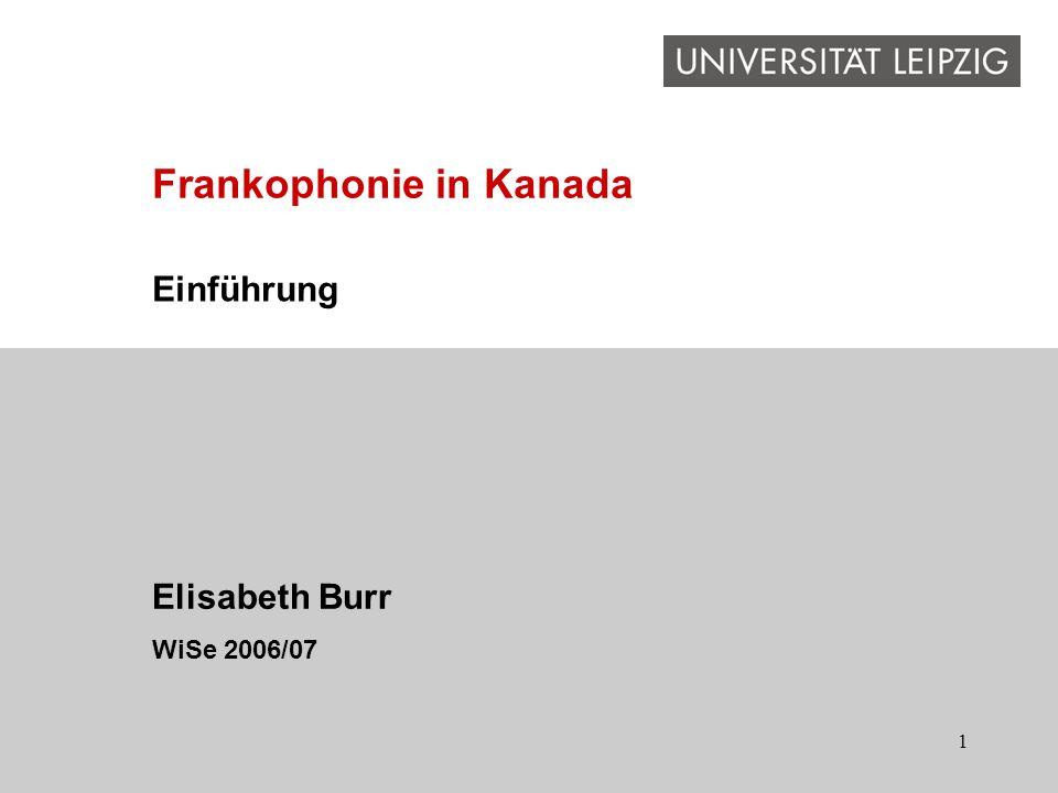 1 Einführung Elisabeth Burr WiSe 2006/07 Frankophonie in Kanada