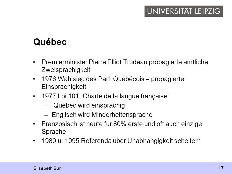 Elisabeth Burr 17 Québec Premierminister Pierre Elliot Trudeau propagierte amtliche Zweisprachigkeit 1976 Wahlsieg des Parti Québécois – propagierte E