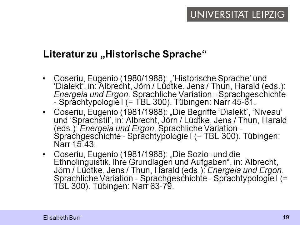 Elisabeth Burr 19 Literatur zu Historische Sprache Coseriu, Eugenio (1980/1988): Historische Sprache und Dialekt, in: Albrecht, Jörn / Lüdtke, Jens /