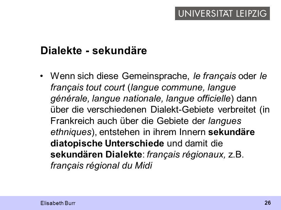 Elisabeth Burr 26 Dialekte - sekundäre Wenn sich diese Gemeinsprache, le français oder le français tout court (langue commune, langue générale, langue