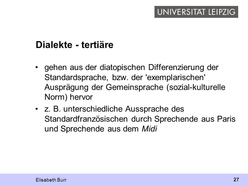 Elisabeth Burr 27 Dialekte - tertiäre gehen aus der diatopischen Differenzierung der Standardsprache, bzw. der 'exemplarischen' Ausprägung der Gemeins